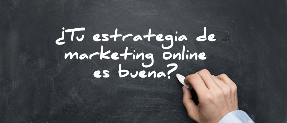 Marketing online: ¿tu estrategia es buena?