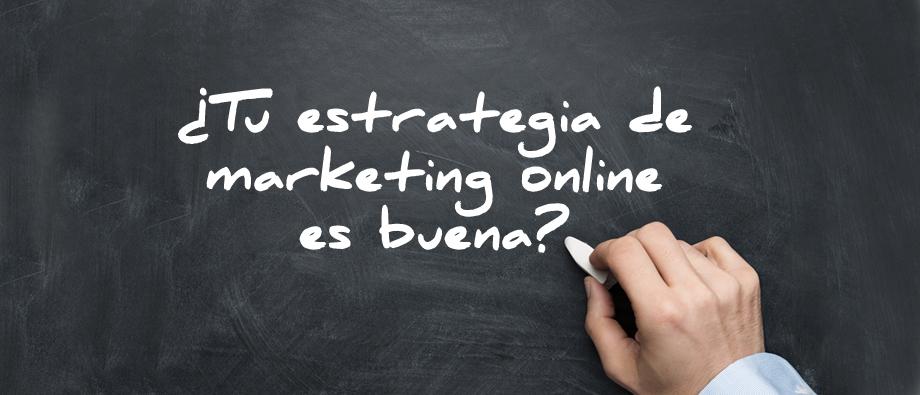 Marketing online: ¿tu estrategia es buena?